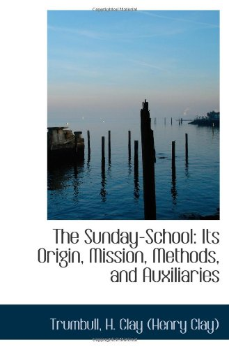 9781113222534: The Sunday-School: Its Origin, Mission, Methods, and Auxiliaries