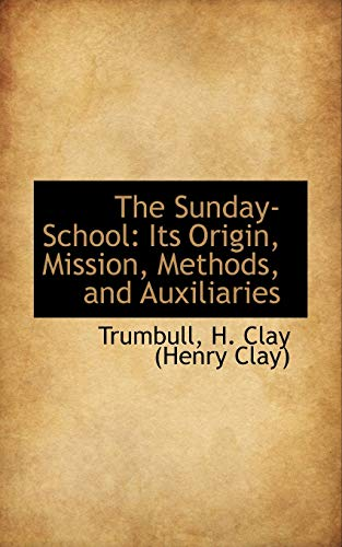 9781113222565: The Sunday-School: Its Origin, Mission, Methods, and Auxiliaries