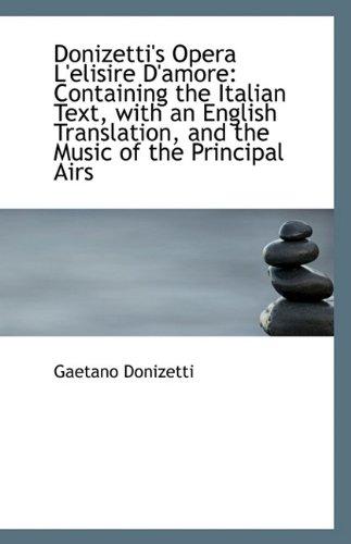 Donizetti's Opera L'Elisire D'Amore: Gaetano Donizetti