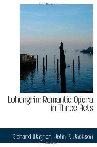 9781113228000: Lohengrin: Romantic Opera in Three Acts