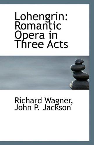 9781113228031: Lohengrin: Romantic Opera in Three Acts