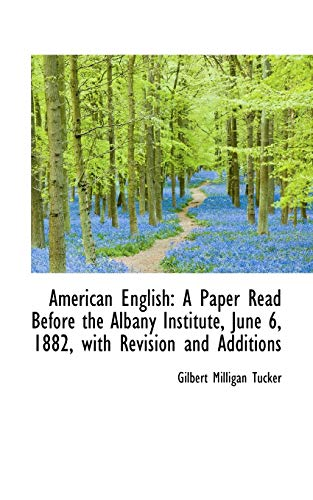 9781113228567: American English: A Paper Read Before the Albany Institute, June 6, 1882, with Revision and Addition