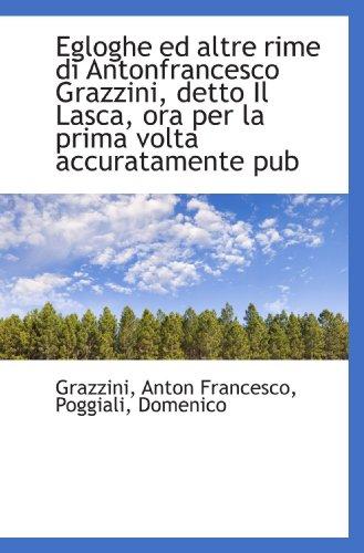 Egloghe ed altre rime di Antonfrancesco Grazzini,: Grazzini, Anton Francesco