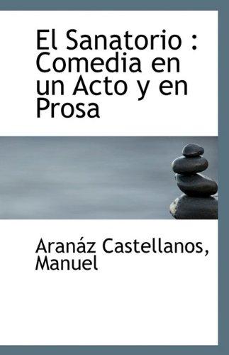El Sanatorio: Comedia En Un Acto y: Aranaz Castellanos Manuel