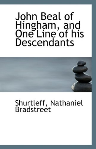 John Beal of Hingham, and One Line: Shurtleff Nathaniel Bradstreet