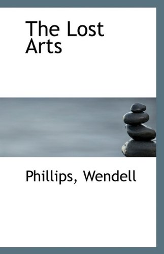 The Lost Arts: Wendell, Phillips