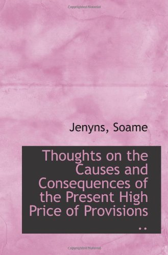 Thoughts on the Causes and Consequences of the Present High Price of Provisions .. (9781113244277) by Soame, Jenyns