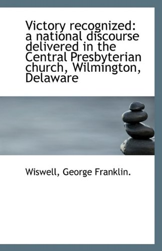 9781113245014: Victory recognized: a national discourse delivered in the Central Presbyterian church, Wilmington, D
