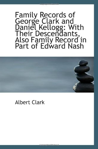 9781113245243: Family Records of George Clark and Daniel Kellogg: With Their Descendants, Also Family Record in Par