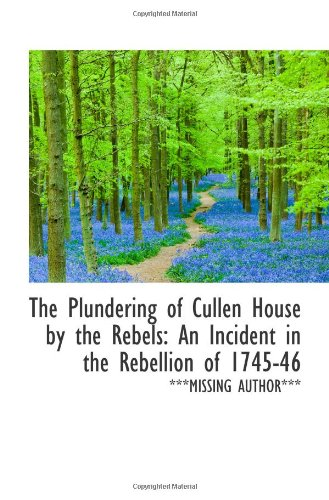 9781113249197: The Plundering of Cullen House by the Rebels: An Incident in the Rebellion of 1745-46
