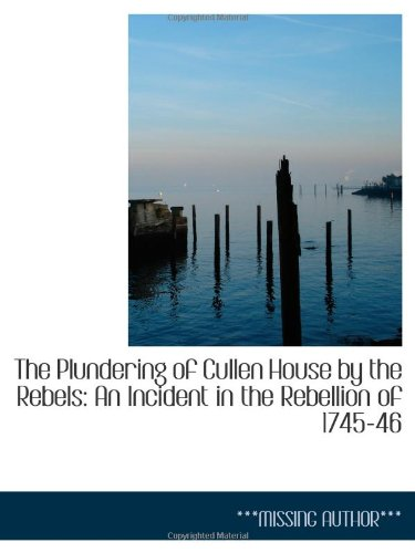 9781113249203: The Plundering of Cullen House by the Rebels: An Incident in the Rebellion of 1745-46