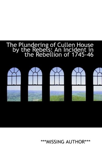 9781113249241: The Plundering of Cullen House by the Rebels: An Incident in the Rebellion of 1745-46
