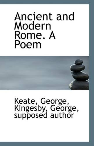 Ancient and Modern Rome. a Poem (Paperback): Keate George