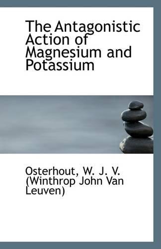 9781113254818: The Antagonistic Action of Magnesium and Potassium