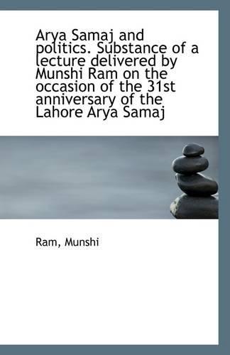 Arya Samaj and Politics. Substance of a: Ram Munshi