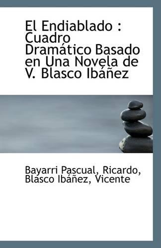 9781113266330: El Endiablado: Cuadro Dramático Basado en Una Novela de V. Blasco Ibáñez