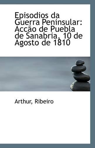 9781113266804: Episodios da Guerra Peninsular: Accão de Puebla de Sanabria, 10 de Agosto de 1810