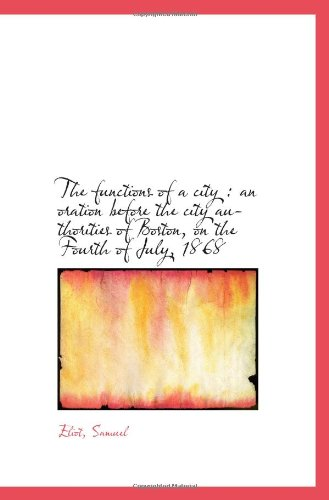 9781113270702: The functions of a city : an oration before the city authorities of Boston, on the Fourth of July, 1