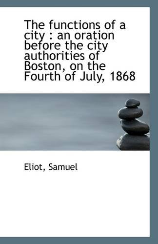 9781113270733: The functions of a city: an oration before the city authorities of Boston, on the Fourth of July, 1