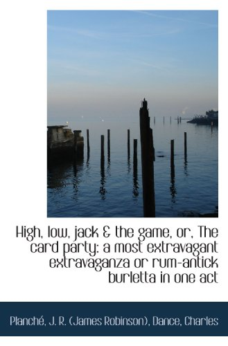 9781113273260: High, low, jack & the game, or, The card party: a most extravagant extravaganza or rum-antick burlet