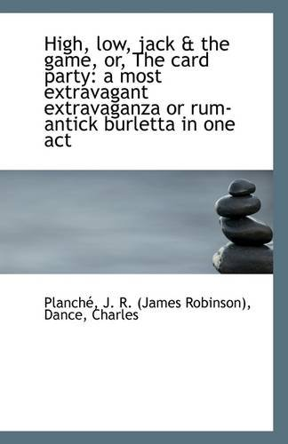 9781113273277: High, low, jack & the game, or, The card party: a most extravagant extravaganza or rum-antick burlet