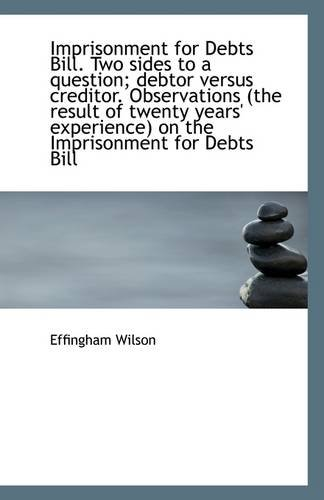 9781113275288: Imprisonment for Debts Bill: Two sides to a question, Debtor versus Creditor