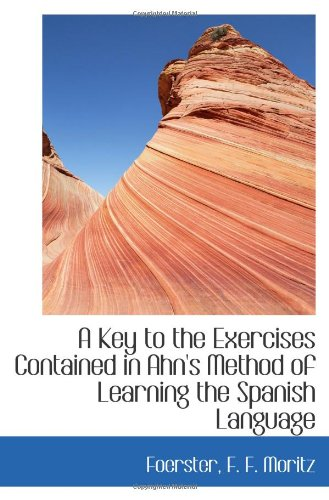 9781113278685: A Key to the Exercises Contained in Ahn's Method of Learning the Spanish Language