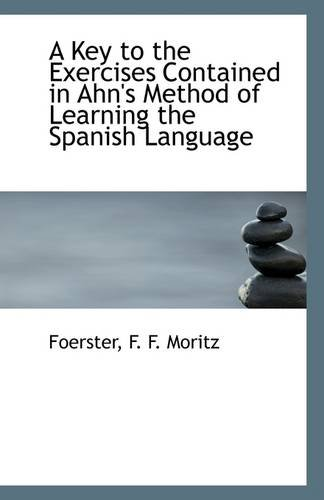 9781113278708: A Key to the Exercises Contained in Ahn's Method of Learning the Spanish Language