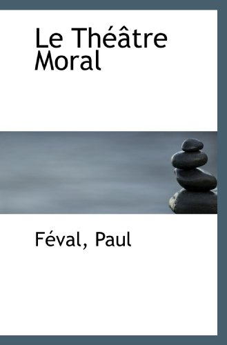 Le Théâtre Moral (French Edition) (1113279958) by Féval, Paul