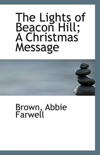 The Lights of Beacon Hill; A Christmas: Brown Abbie Farwell