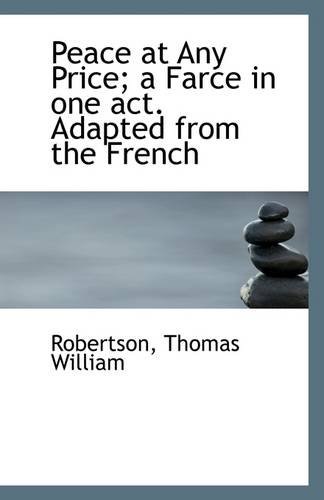 9781113291455: Peace at Any Price; a Farce in one act. Adapted from the French