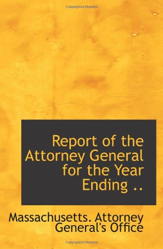 9781113297860: Report of the Attorney General for the Year Ending ..