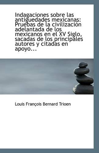 9781113313058: Indagaciones sobre las antiguedades mexicanas: Pruebas de la civilización adelantada de los mexicano