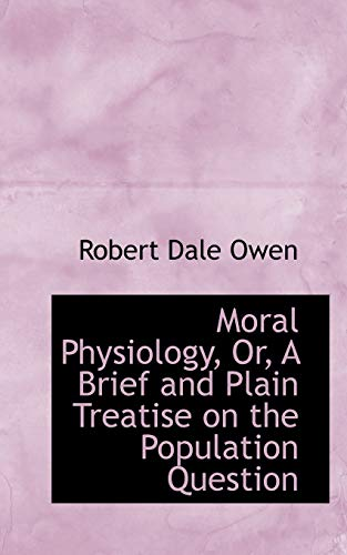 Moral Physiology, Or, a Brief and Plain: Robert Dale Owen
