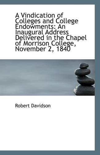 A Vindication of Colleges and College Endowments: An Inaugural Address Delivered in the Chapel of Mo (1113315644) by Davidson, Robert