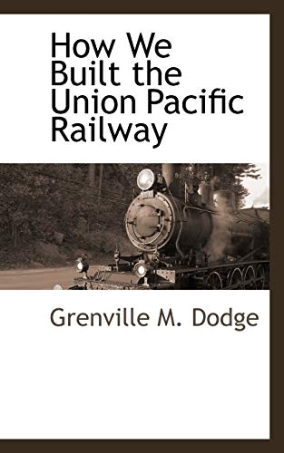 9781113318695: How We Built the Union Pacific Railway