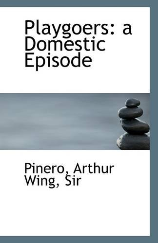 Playgoers: a Domestic Episode: Arthur Wing, Sir Pinero