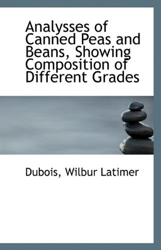 9781113339607: Analysses of Canned Peas and Beans, Showing Composition of Different Grades