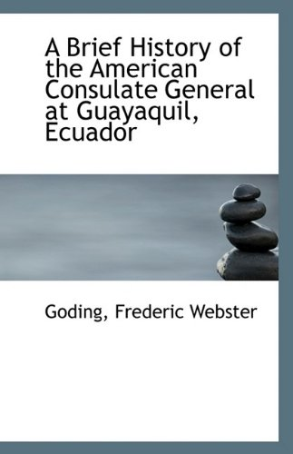 9781113340689: A Brief History of the American Consulate General at Guayaquil, Ecuador