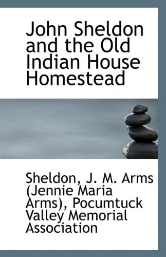 9781113348821: John Sheldon and the Old Indian House Homestead
