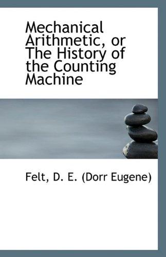 Mechanical Arithmetic, or the History of the: Felt D E
