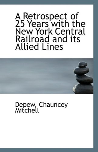 9781113356642: A Retrospect of 25 Years with the New York Central Railroad and its Allied Lines