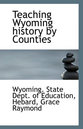 Teaching Wyoming history by Counties: Wyoming. State Dept. of Education
