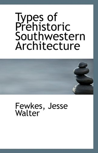 Types of Prehistoric Southwestern Architecture (9781113360113) by Walter, Fewkes Jesse