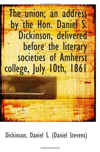 9781113360472: The union; an address by the Hon. Daniel S. Dickinson, delivered before the literary societies of Am