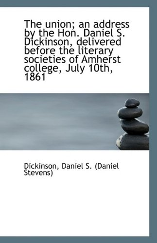 9781113360496: The union; an address by the Hon. Daniel S. Dickinson, delivered before the literary societies of Am