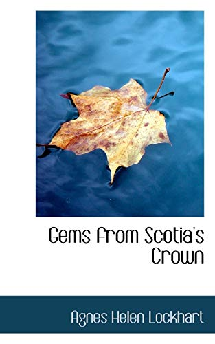 Gems from Scotia s Crown (Paperback): Agnes Helen Lockhart