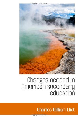 9781113367716: Changes needed in American secondary education