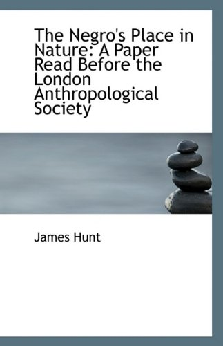 9781113374530: The Negro's Place in Nature: A Paper Read Before the London Anthropological Society