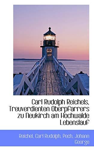 9781113377210: Carl Rudolph Reichels, Treuverdienten Oberpfarrers zu Neukirch am Hochwalde Lebenslauf